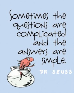 Sometimes-the-questions-are-complicated-and-the-answers-are-simple-Dr.-Seuss-quote